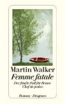 Femme fatale: Der fünfte Fall für Bruno, Chef de Police - Martin Walker