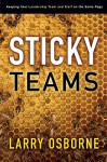 Sticky Teams: Keeping Your Leadership Team and Staff on the Same Page - Larry Osborne