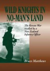 Wild Knights in No-Man's Land: The Korean War Recalled - Bruce Matthews