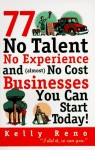 77 No Talent, No Experience, and (almost) No Cost Businesses You Can Start Today - Kelly Reno