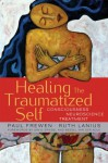 Healing the Traumatized Self: Consciousness, Neuroscience, Treatment (Norton Series on Interpersonal Neurobiology) - Paul Frewen, Ruth Lanius, Bessel van der Kolk, David Spiegel