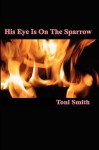 His Eye Is on the Sparrow - Toni Smith