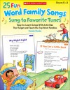 25 Fun Word Family Songs Sung to Favorite Tunes: Easy-to-Learn Songs With Activities That Target and Teach the Top Word Families - Pamela Chanko