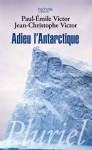 Adieu L'antarctique - Paul-Emile Victor, Jean-Christophe Victor