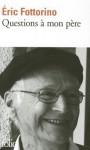 Questions a Mon Pere - Éric Fottorino