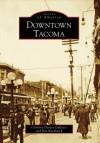 Downtown Tacoma - Caroline Denyer Gallacci, Ron Karabaich