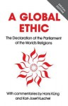 Global Ethic: The Declaration of the Parliament of the World's Religions - Hans Küng, Karl-Josef Kuschel