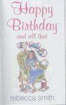 Happy Birthday And All That - Rebecca Smith
