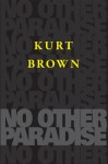 No Other Paradise - Kurt Brown