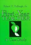 First-Year Teacher: A Case Study - Robert V. Bullough Jr.