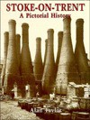 Stoke-On-Trent: A Pictorial History - Alan Taylor