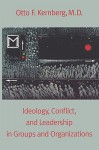 Ideology, Conflict, and Leadership in Groups and Organizations - Otto F. Kernberg