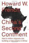 By Howard W. French China's Second Continent: How a Million Migrants Are Building a New Empire in Africa (First Edition) - Howard W. French