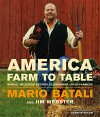 America--Farm to Table: Simple, Delicious Recipes Celebrating Local Farmers - Mario Batali, Jim Webster
