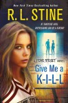 Give Me a K-I-L-L: A Fear Street Novel - R.L. Stine