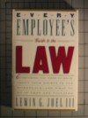 Every Employee's Guide to the Law: Everything You Need to Know about Your Rights in the Workplace, and What to Do If They Are Violated - Lewin G. Joel III