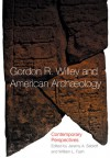 Gordon R. Willey and American Archaeology: Contemporary Perspectives - William L. Fash, Jeremy A. Sabloff