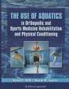 The Use of Aquatics in Orthopedics and Sports Medicine Rehabilitation and Physical Conditioning - Kevin E. Wilk, David Joyner