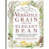 The Versatile Grain and the Elegant Bean: A Celebration of the World's Most Healthful Foods - Sheryl London, Mel London