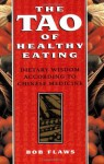 The Tao of Healthy Eating: Dietary Wisdom According to Traditional Chinese Medicine - Bob Flaws
