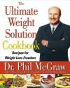 The Ultimate Weight Solution Cookbook: Recipes for Weight Loss Freedom - Phillip C. McGraw, Dominick Anfuso