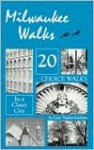Milwaukee Walks: 20 Choice Walks in a Classy City - Cari Taylor-Carlson