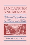 Jane Austen and Mozart: Classical Equilibrium in Fiction and Music - Robert K. Wallace
