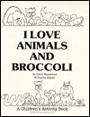 I Love Animals and Broccoli: A Children's Activity Book - Debra Wasserman