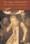 The Reign of Elizabeth I: Court and Culture in the Last Decade - John Guy