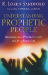 Understanding Prophetic People: Blessings and Problems with the Prophetic Gift - R. Loren Sandford