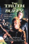 The Truth of Buffy: Essays on Fiction Illuminating Reality - Emily Dial-Driver, Sally Emmons-featherston