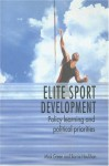 Elite Sport Development: Policy Learning and Political Priorities - Mick Green, Barrie Houlihan