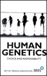 Human Genetics: Choice and Responsibility - British Medical Association