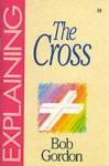 The Cross (The Explaining Series) - Bob Gordon, Sovereign World Ltd