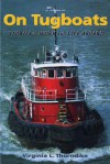 On Tugboats: Stories Of Work And Life Aboard - Virginia Thorndike