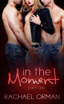 In The Moment Part One - Rachael Orman