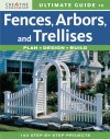 Ultimate Guide to Fences, Arbors & Trellises: Plan, Design, Build - Creative Homeowner