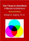 The Three-In-One Mind: A Mental Architecture - William Adams