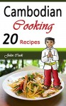 Cambodian Cooking: 20 Cambodian Cookbook Food Recipes (Cambodian Cuisine, Cambodian Food, Cambodian Cooking, Cambodian Meals, Cambodian Kitchen, Cambodian Recipes, Cambodian Curry, Cambodian Dishes) - John Cook