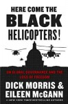 Here Come the Black Helicopters!: UN Global Governance and the Loss of Freedom - Dick Morris, Eileen McGann