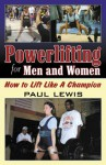 Powerlifting for Men and Women: How to Lift Like a Champion - Paul Lewis