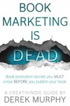 Book Marketing is Dead: book promotion secrets you MUST know BEFORE you publish your book - Derek Murphy