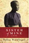 Sister of Mine: A Novel - Sabra Waldfogel