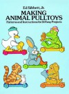 Making Animal Pulltoys: Patterns and Instructions for 14 Easy Projects - Ed Sibbett, Ed Sibbett
