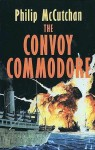 The Convoy Commodore - Philip McCutchan