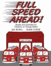 Full Speed Ahead: Stories and Activities for Children on Transportation - Jan Irving, Robin Currie