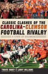 Classic Clashes of the Carolina-Clemson Football Rivalry: A State of Diunion - Travis Haney, Larry Williams
