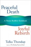 Peaceful Death, Joyful Rebirth: A Tibetan Buddhist Guidebook - Tulku Thondup
