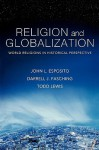 Religion and Globalization: World Religions in Historical Perspective - John L. Esposito, Darrell J. Fasching, Todd Lewis