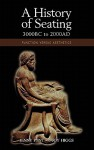 A History of Seating, 3000 BC to 2000 Ad: Function Versus Aesthetics - Jenny Pynt, Joy Higgs